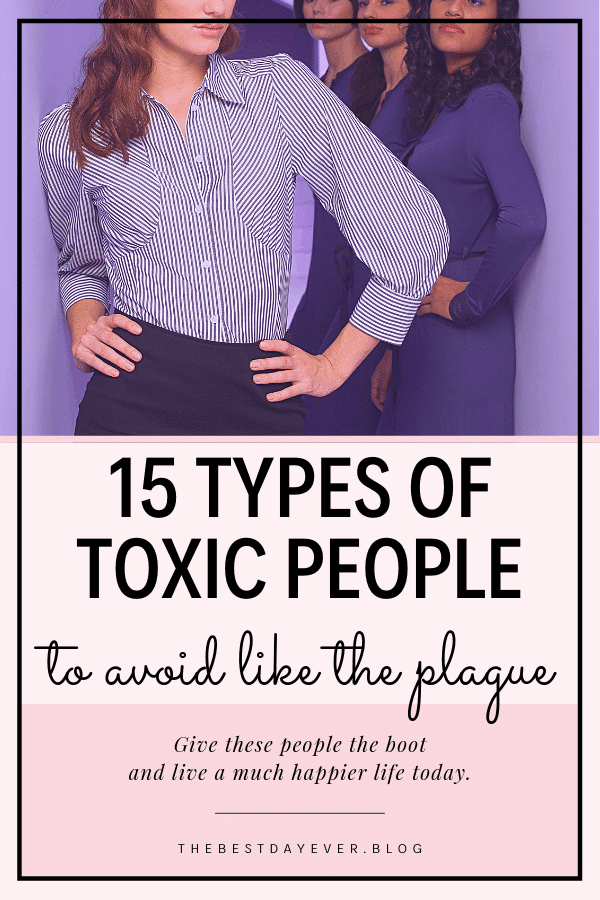 15 Types of Toxic People (You Should Avoid Like The Plague)